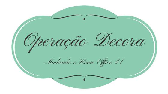 Operação Decora: Mudando o Home Office #1