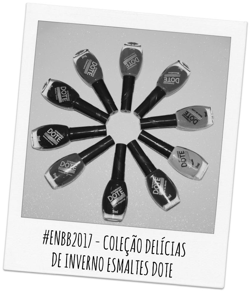 #ENBB2017 - COLEÇÃO DELÍCIAS DE INVERNO ESMALTES DOTE